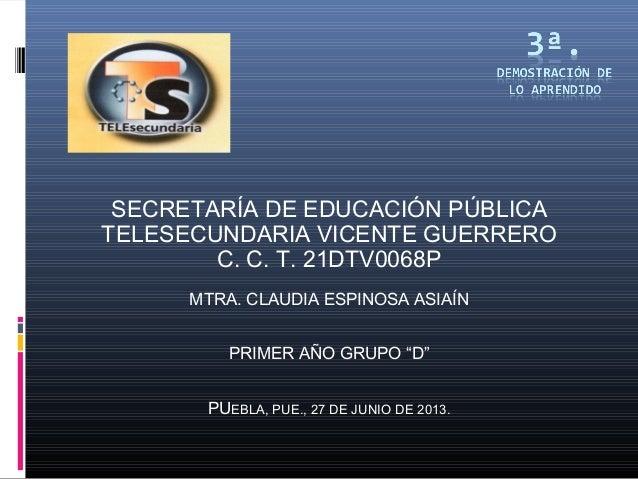 SECRETARÍA DE EDUCACIÓN PÚBLICATELESECUNDARIA VICENTE GUERREROC. C. T. 21DTV0068PMTRA. CLAUDIA ESPINOSA ASIAÍNPRIMER AÑO G...