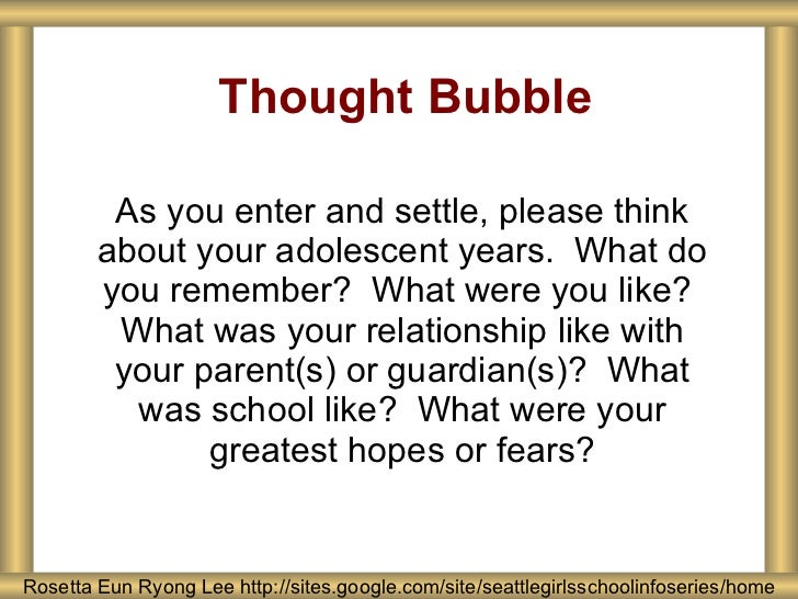 Thought Bubble As you enter and settle, please think about your adolescent years.  What do you remember?  What were you li...