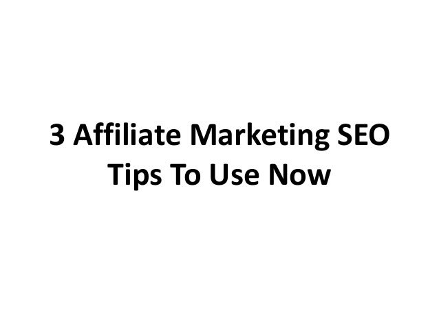 3 Affiliate Marketing SEO Tips To Use Now