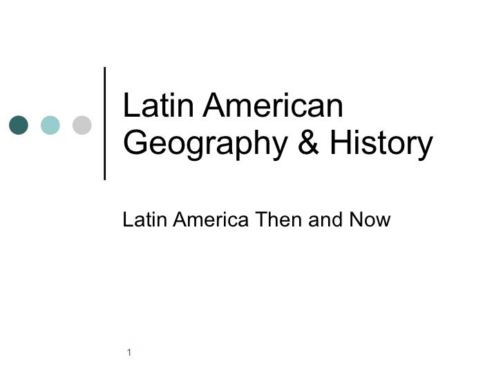 Latin American Geography & History Latin America Then and Now