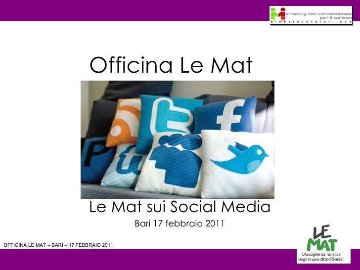 Officina Le Mat Le Mat sui Social Media Bari 17 febbraio 2011 OFFICINA LE MAT – BARI – 17 FEBBRAIO 2011