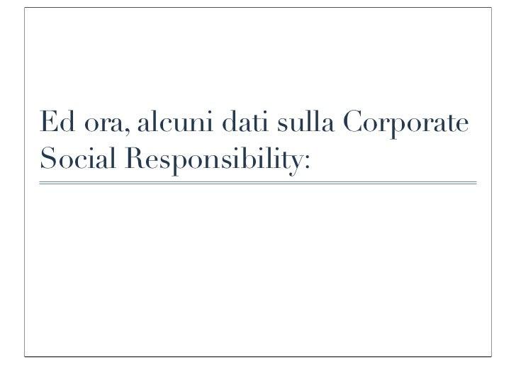 Ed ora, alcuni dati sulla CorporateSocial Responsibility: