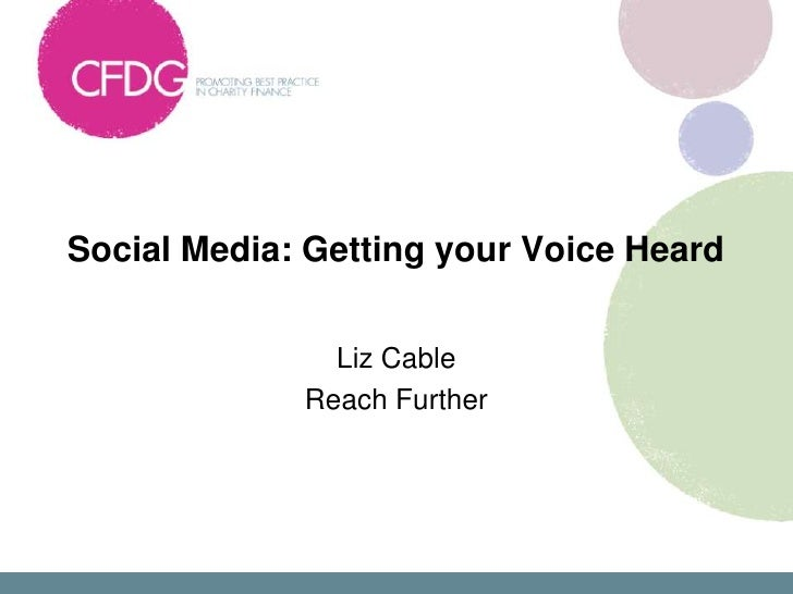 Social Media: Getting your Voice Heard               Liz Cable             Reach Further