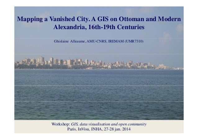 Mapping a Vanished City. A GIS on Ottoman and Modern pp g a Vanished City: a GIS on Ottoman and Modern y Mapping Alexandri...