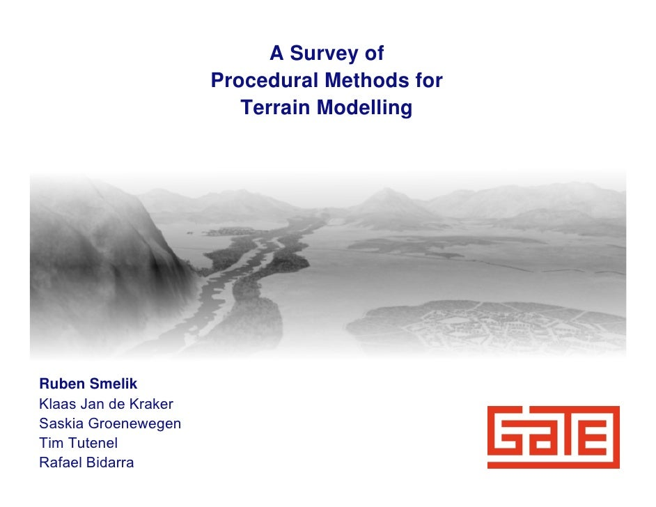 A Survey of                       Procedural Methods for                          Terrain Modelling     Ruben Smelik Klaas...
