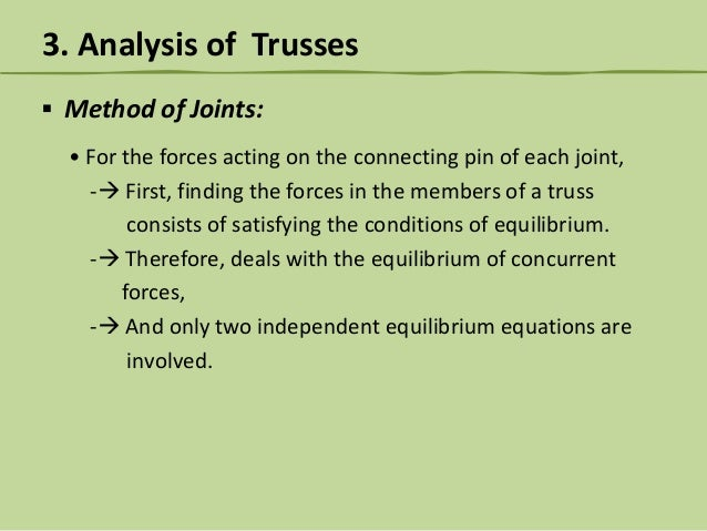 3. Analysis of Trusses ▪ Method of Joints: • For the forces acting on the connecting pin of each joint, - First, finding ...
