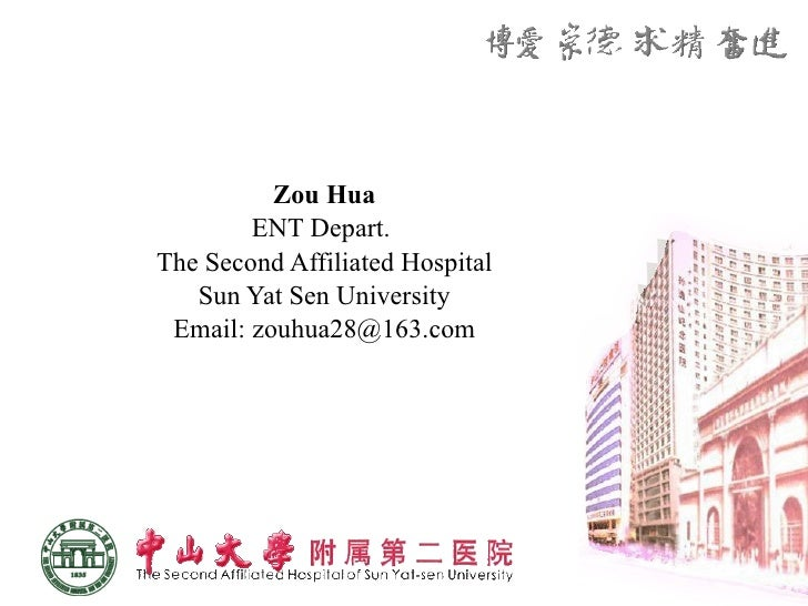 Zou Hua ENT Depart.  The Second Affiliated Hospital Sun Yat Sen University Email: zouhua28@163.com