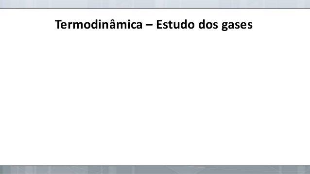 Termodinâmica – Estudo dos gases