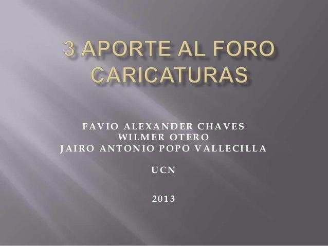 FAVIO ALEXANDER C HAVESWILMER OTER OJAIR O ANTONIO POPO VALLEC ILLAUC N2 0 1 3