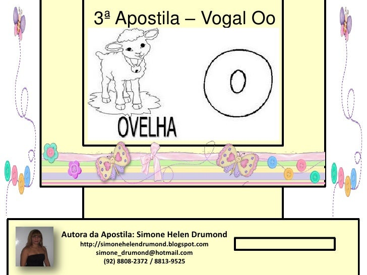 3ª Apostila – Vogal OoAutora da Apostila: Simone Helen Drumond    http://simonehelendrumond.blogspot.com         simone_dr...