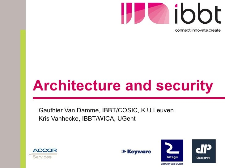 Architecture and security - Gauthier Van Damme (IBBT-COSIC- K.U.Leuven) & Kris Vanhecke( IBBT-WICA-UGent)