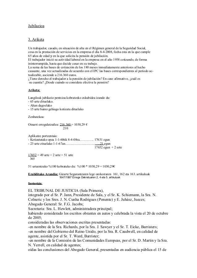 Jubilazioa 3. Ariketa Un trabajador, casado, en situación de alta en el Régimen general de la Seguridad Social, cesa en la...