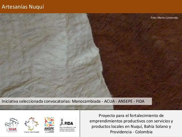 Artesanías Nuquí Foto: Manlio Larotonda  Iniciativa seleccionada convocatorias: Manocambiada - ACUA - ANSEPE - FIDA Proyec...