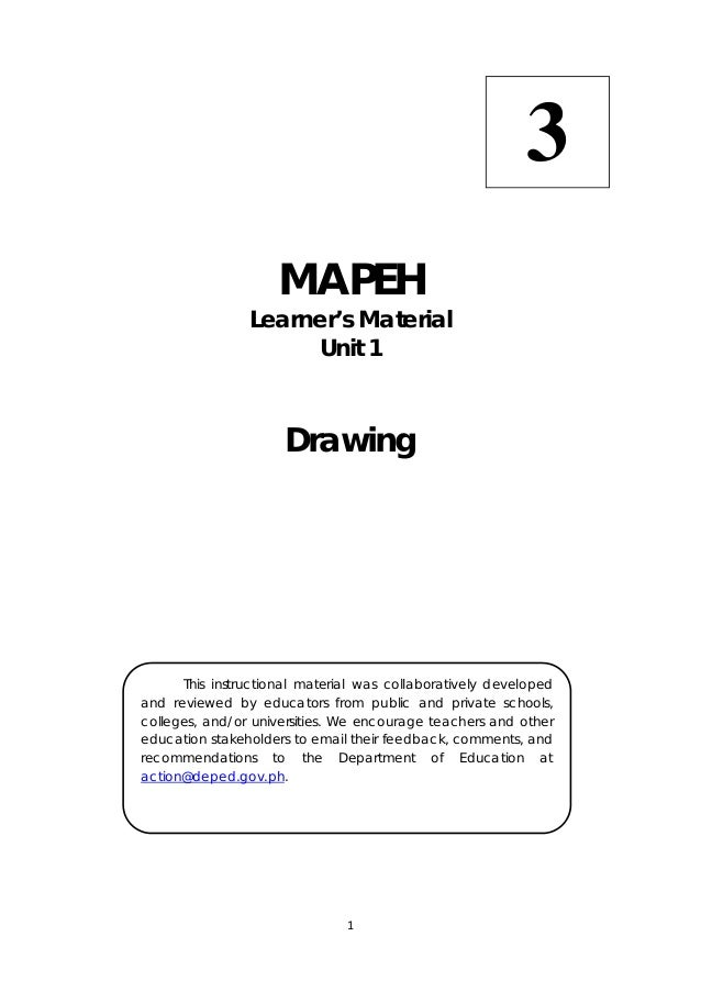 1   MAPEH Learner's Material Unit 1 Drawing  This instructional material was collaboratively developed and reviewed by...