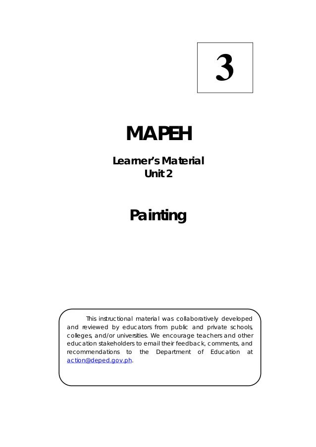 MAPEH Learner's Material Unit 2 Painting 3  This instructional material was collaboratively developed and reviewed by e...