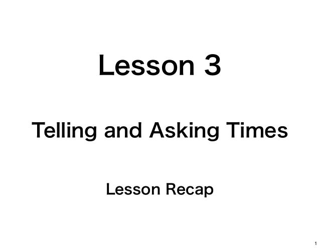 Lesson 3 Telling and Asking Times Lesson Recap  1