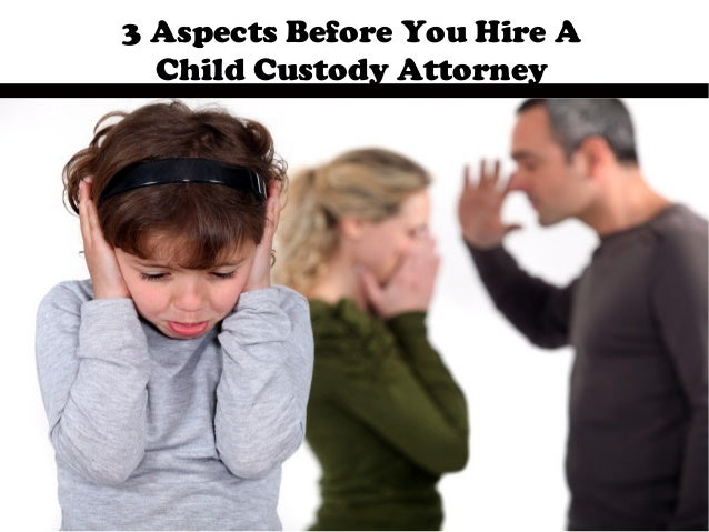 What You Must Know Before Hiring A Child Custody Attorney