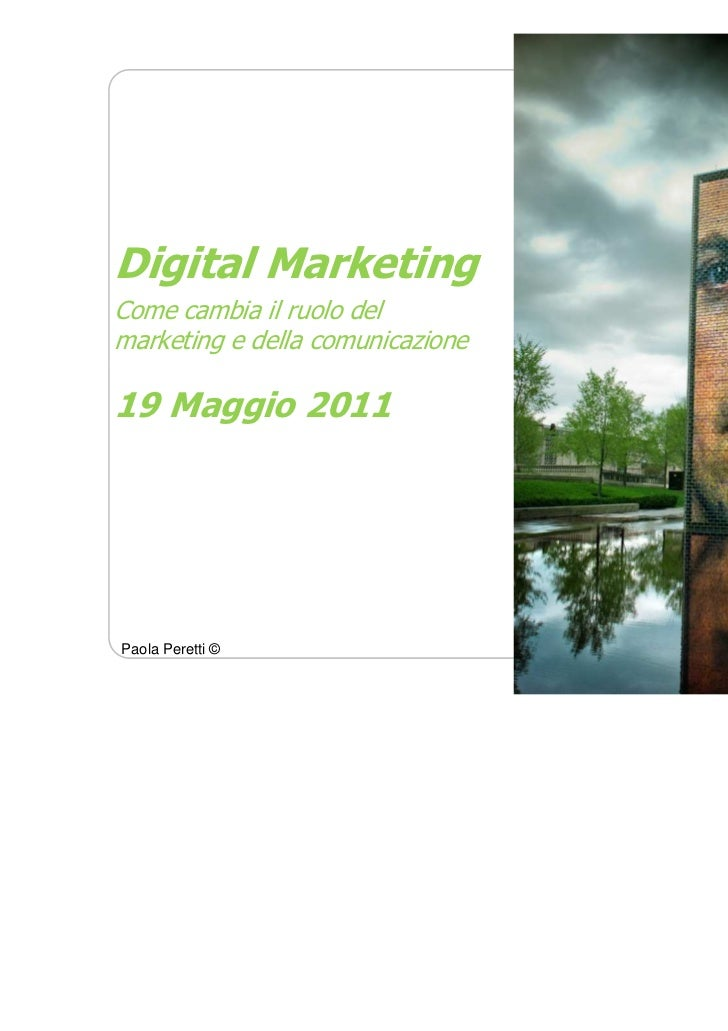 Digital MarketingCome cambia il ruolo delmarketing e della comunicazione19 Maggio 2011                                  1P...