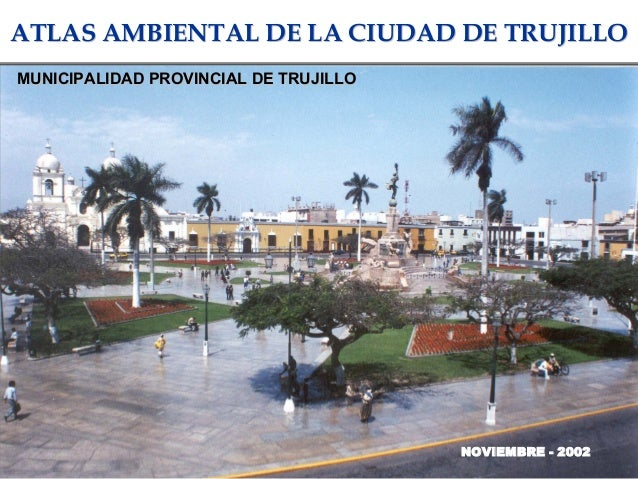 ATLAS AMBIENTAL DE LA CIUDAD DE TRUJILLOATLAS AMBIENTAL DE LA CIUDAD DE TRUJILLO MUNICIPALIDAD PROVINCIAL DE TRUJILLOMUNIC...