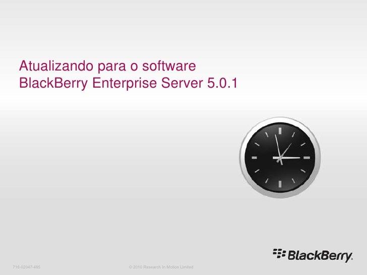 Atualizando para o software BlackBerry Enterprise Server 5.0.1<br />716-02047-485<br />© 2010 Research In Motion Limited<b...
