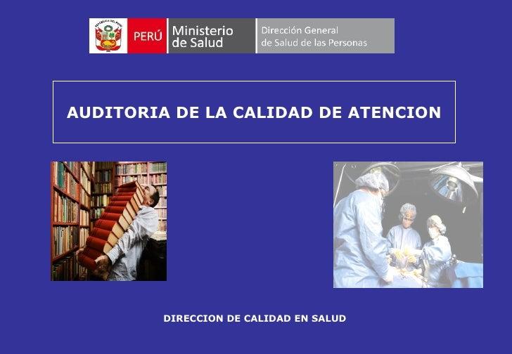 AUDITORIA DE LA CALIDAD DE ATENCION         DIRECCION DE CALIDAD EN SALUD
