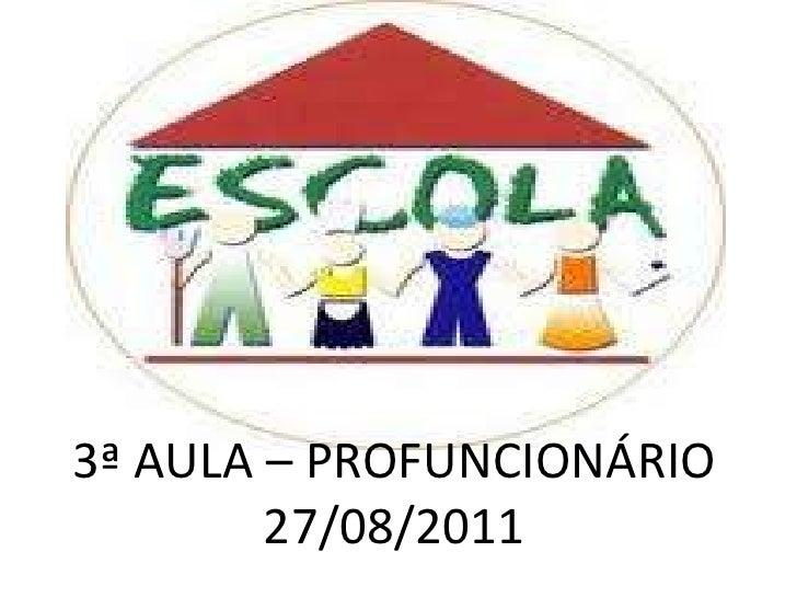 3ª AULA – PROFUNCIONÁRIO27/08/2011<br />
