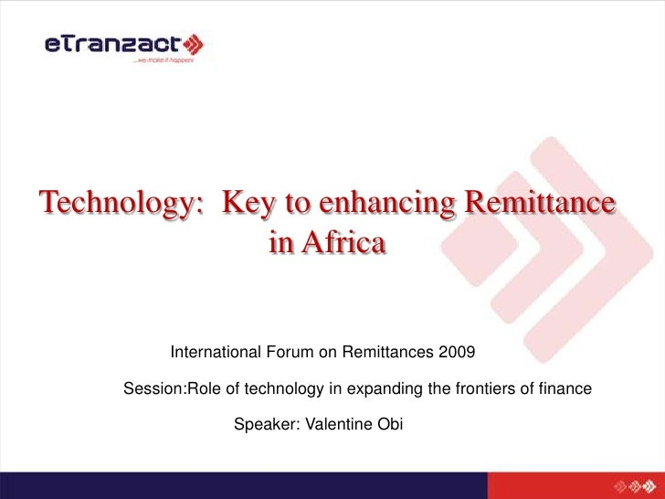 Technology:  Key to enhancing Remittance in Africa<br />International Forum on Remittances 2009<br />Session:Role of techn...