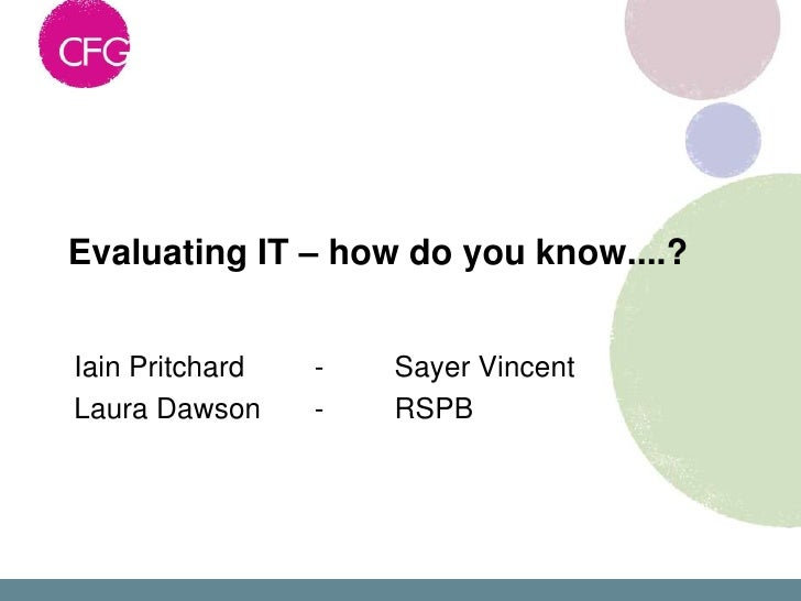 Evaluating IT – how do you know....?Iain Pritchard   -   Sayer VincentLaura Dawson     -   RSPB