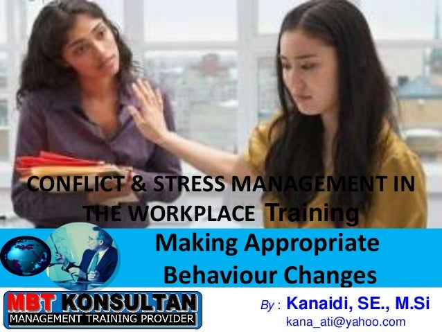 CONFLICT & STRESS MANAGEMENT IN      THE WORKPLACE Training                    Making Appropriate                    Behav...