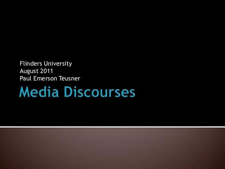 Media Discourses<br />Flinders University<br />August 2011Paul Emerson Teusner<br />
