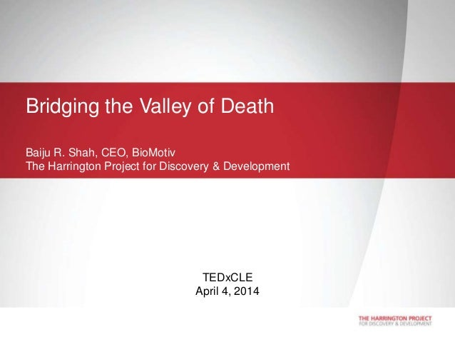 """• Proudly introducing • """"The Harrington Project for Discovery & Development"""" Bridging the Valley of Death Baiju R. Shah, C..."""