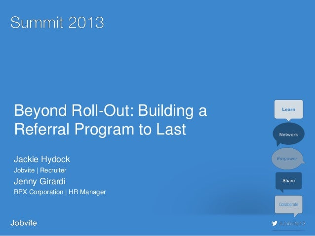 #jobvite13Beyond Roll-Out: Building aReferral Program to LastJackie HydockJobvite | RecruiterJenny GirardiRPX Corporation ...