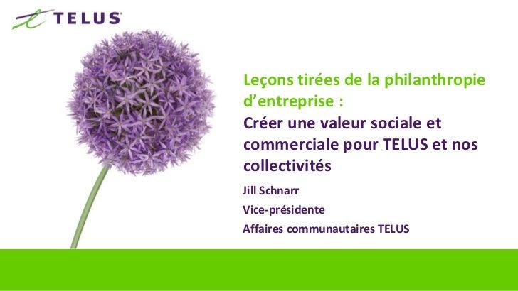 Leçons tirées de la philanthropied'entreprise :Créer une valeur sociale etcommerciale pour TELUS et noscollectivitésJill S...