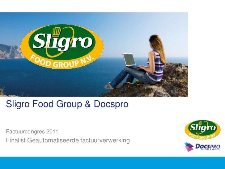 Sligro Food Group & Docspro<br />Factuurcongres 2011<br />Finalist Geautomatiseerde factuurverwerking<br />