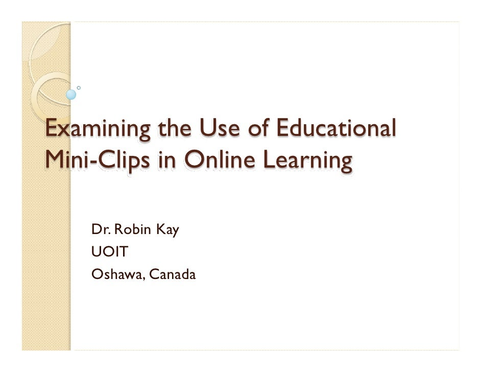 Examining the Use of Educational Mini-Clips in Online Learning      Dr. Robin Kay     UOIT     Oshawa, Canada