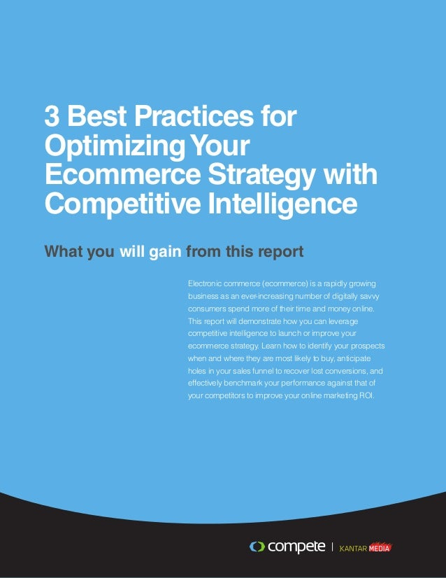 3 Best Practices for OptimizingYour Ecommerce Strategy with Competitive Intelligence What you will gain from this report E...