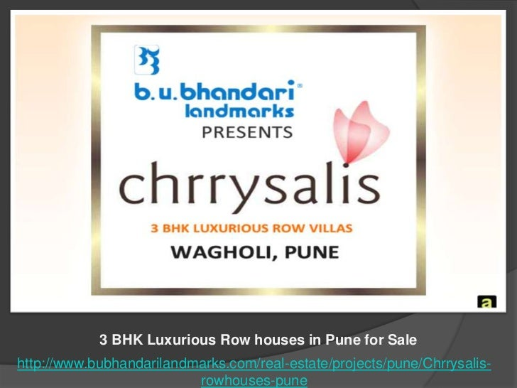 3 BHK Luxurious Row houses in Pune for Salehttp://www.bubhandarilandmarks.com/real-estate/projects/pune/Chrrysalis-       ...