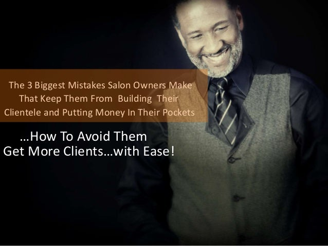The 3 Biggest Mistakes Salon Owners Make That Keep Them From Building Their Clientele and Putting Money In Their Pockets …...