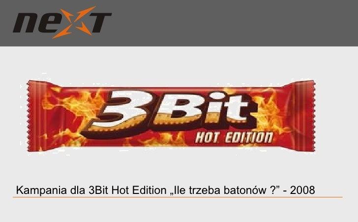 """Kampania dla 3Bit Hot Edition """"Ile trzeba batonów ?"""" - 2008"""