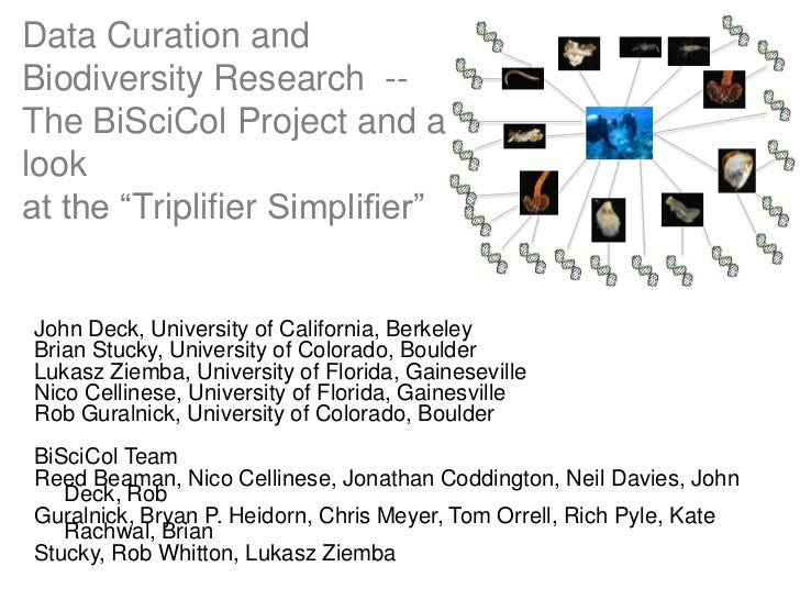 """Data Curation andBiodiversity Research --The BiSciCol Project and alookat the """"Triplifier Simplifier""""John Deck, University..."""