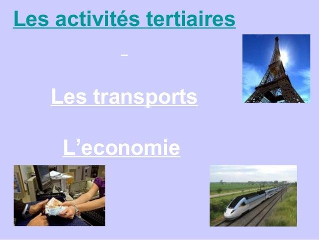 Les activités tertiaires Les transports L'economie