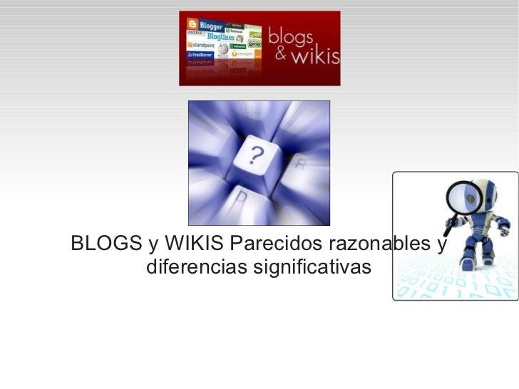 BLOGS y WIKIS Parecidos razonables y      diferencias significativas