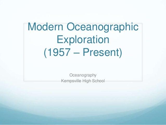 Modern Oceanographic Exploration (1957 – Present) Oceanography Kempsville High School