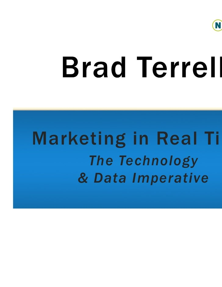 Brad TerrellMarketing in Real Time :     The Technology    & Data Imperative