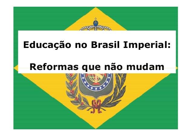 Educação no Brasil Imperial:  Reformas qquuee nnããoo mmuuddaamm