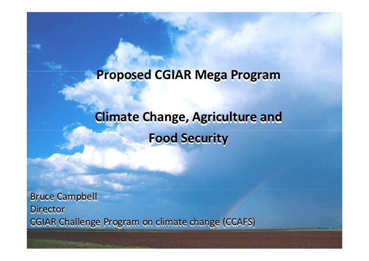 Proposed CGIAR Mega Program              Climate Change, Agriculture and                       Food SecurityBruce Campbell...
