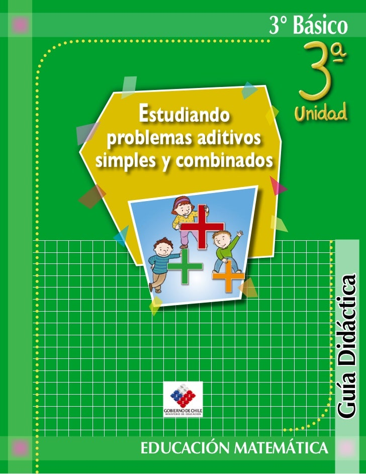 3° Básico    Estudiando  problemas aditivossimples y combinados                            Guía Didáctica     EDUCACIÓN MA...