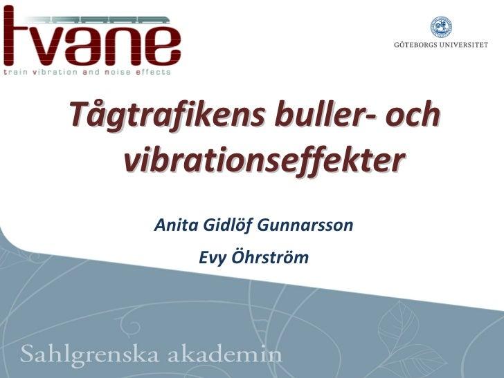 Tågtrafikensbuller‐ och   vibrationseffekter     AnitaGidlöfGunnarsson          EvyÖhrström