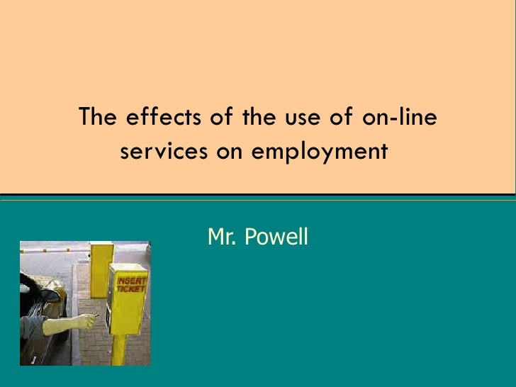 The effects of the use of on-line services on employment  Mr. Powell
