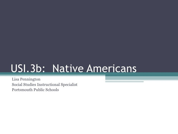 USI.3b:  Native Americans Lisa Pennington Social Studies Instructional Specialist Portsmouth Public Schools